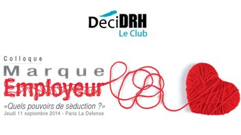 Le club DéciDRH décrypte les composantes de la marque employeur - D.R.