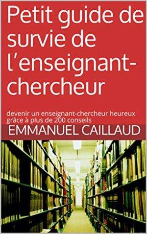 Petit guide de survie de l'enseignant-chercheur d'Emmanuel Caillaud